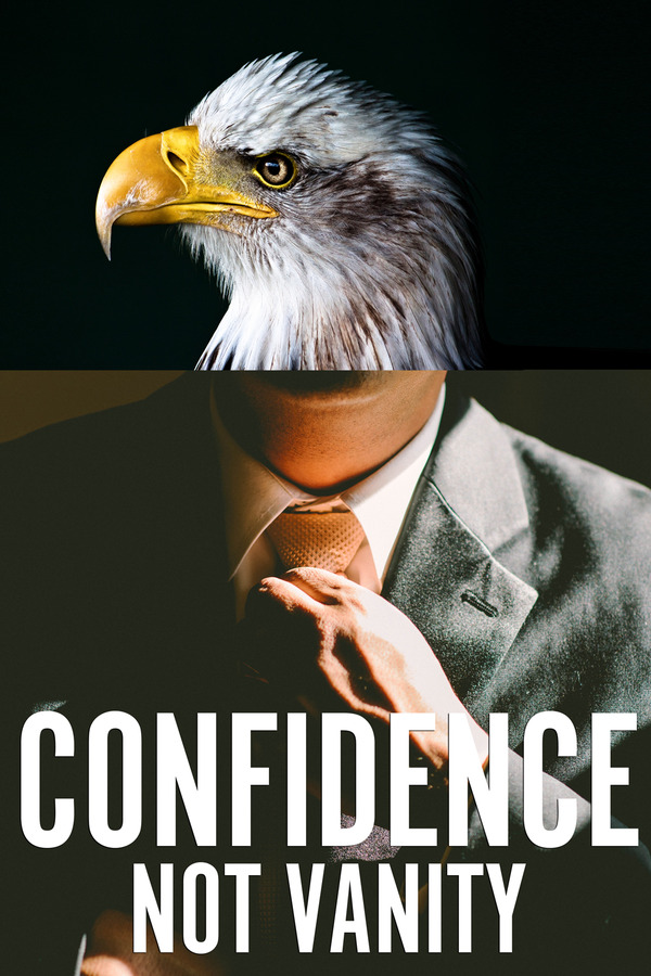 Confidence, not vanity.