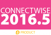 ConnectWise 2016.5 Product Release