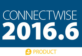 ConnectWise 2016.6 Product Release
