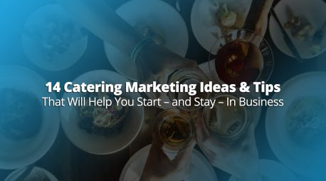 14 Catering Marketing Ideas & Tips That Will Help You Start – and Stay – In Business