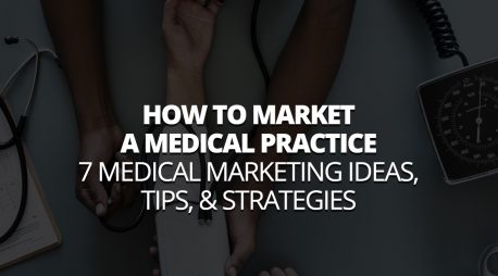 How to Market a Medical Practice – 7 Medical Marketing Ideas, Tips, & Strategies