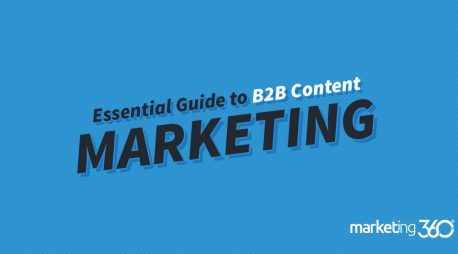 The Essential Guide to B2B Content Marketing from Marketing 360®