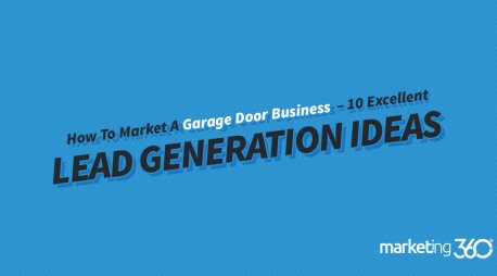 How To Market A Garage Door Business – 10 Excellent Lead Generation Ideas