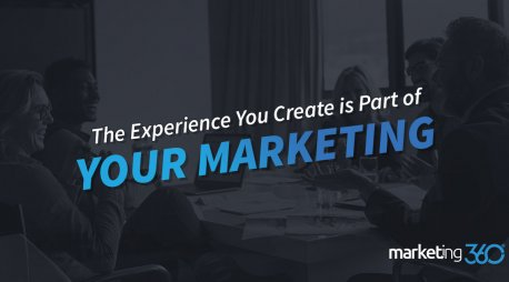 The Experience You Create is Part of Your Marketing (Make it a Great One!)
