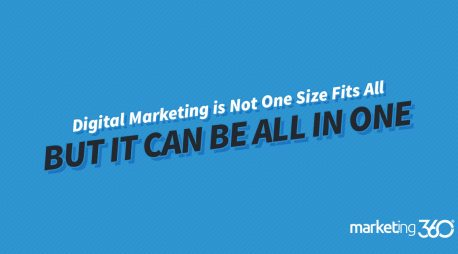 Digital Marketing is Not One Size Fits All (But It Can Be All In One)