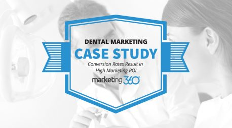 Dental Marketing Case Study:  Conversion Rates Result in High Marketing ROI