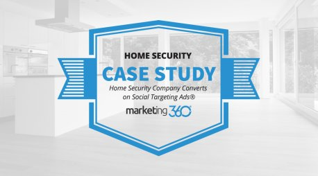 Case Study:  Home Security Company Converts on Social Targeting Ads®