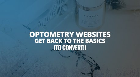 Optometry Websites Get Back to the Basics (to Convert!)