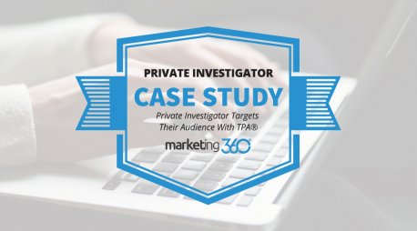 Case Study:  Private Investigator Targets Their Audience With TPA®