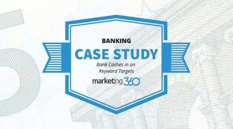 Case Study:  Bank Cashes in on Keyword Targets