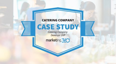 Case Study:  Catering Company Develops UVP