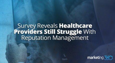 Survey Reveals Healthcare Providers Still Struggle With Reputation Management