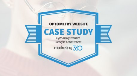 Case Study:  Optometry Website Benefits From Videos
