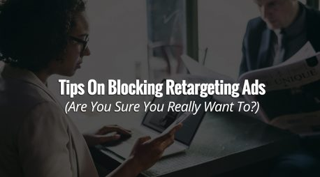 Tips On Blocking Retargeting Ads (Are You Sure You Really Want To?)