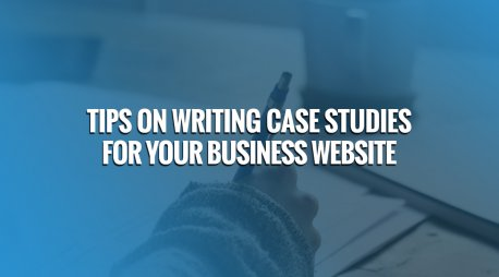 Tips On Writing Case Studies for Your Business Website