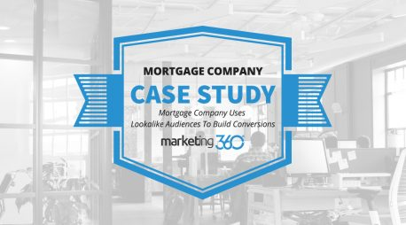 Case Study:  Mortgage Company Uses Lookalike Audiences To Build Conversions