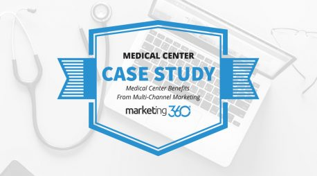 Case Study:  Medical Center Benefits From Multi-Channel Marketing