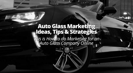 Auto Glass Marketing Ideas, Tips & Strategies – This is How to do Marketing for an Auto Glass Company Online