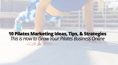 10 Pilates Marketing Ideas, Tips, and Strategies – This is How to Grow Your Pilates Business Online