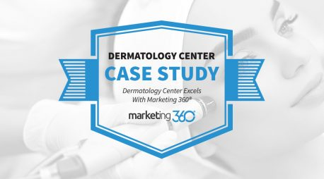 Case Study:  Dermatology Center Excels With Marketing 360®