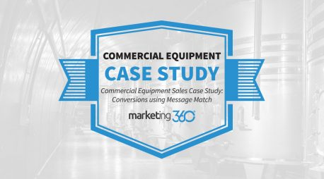 Case Study:  Commercial Equipment Sales Converts with Message Match