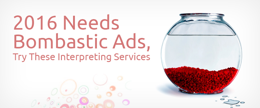 2016-needs-bombastic-ads,-Try-these-interpreting-services_L.jpg