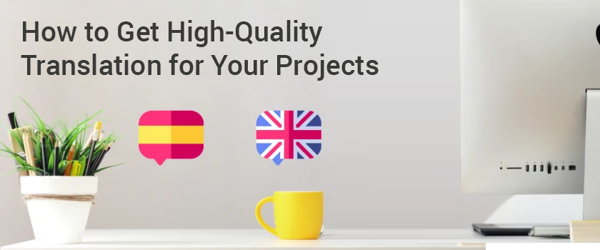 How to Get High-Quality Translation for Your Projects.png