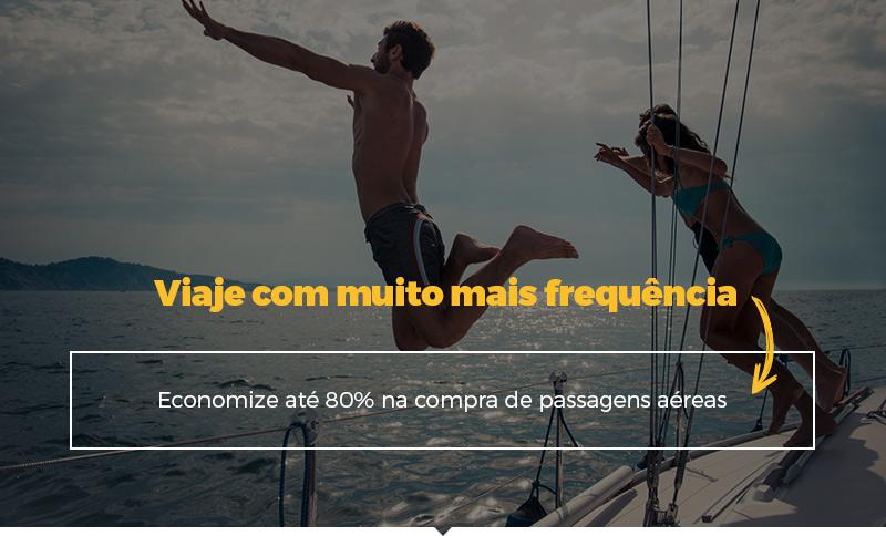 Viaje com muito mais frequência? Economize até 80% na compra de passagens aéreas