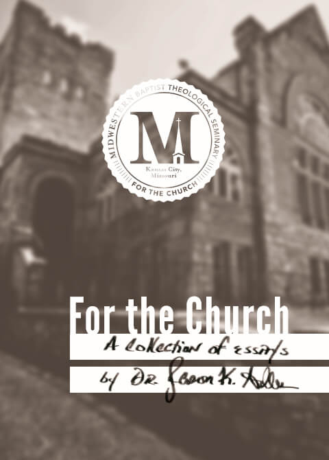 For the Church: A Collection of Essays by Dr. Jason K. Allen