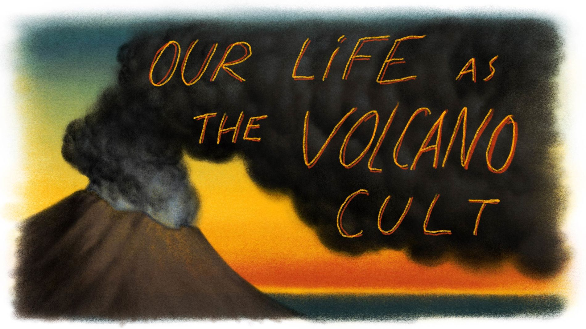 Our Life as the Volcano Cult
