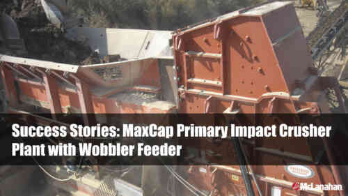 Success Stories: MaxCap 600 Primary Impact Plant with Wobbler Feeder