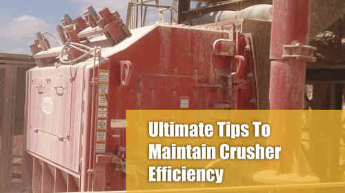 Ultimate Tips To Maintain Crusher Efficiency