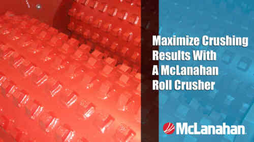 Maximize Crushing Results With A McLanahan Roll Crusher Webinar