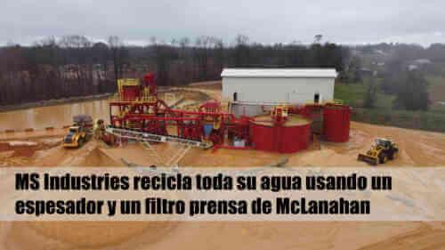 MS Industries recicla toda su agua usando un espesador y un filtro prensa de McLanahan