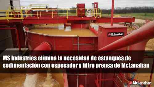 MS Industries elimina la necesidad de estanques de sedimentación con espesador y filtro prensa de McLanahan