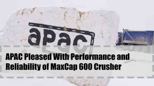 APAC Testimonial On MaxCap 600 Crushers