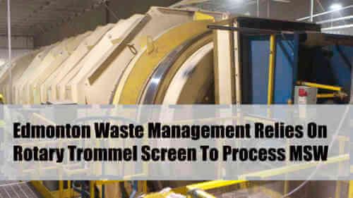 Edmonton Waste Management Testimonial On Rotary Trommels