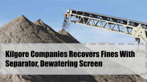 Kilgore Companies Testimonial On Separators, Dewatering Screens