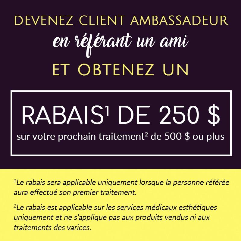 Devenez client ambassadeur en référant un ami et obtenez un rabais de 250 $ sur votre prochain traitement de 500 $ ou plus