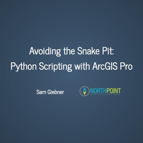 Avoiding the Snake Pit: Python Scripting with ArcGIS Pro