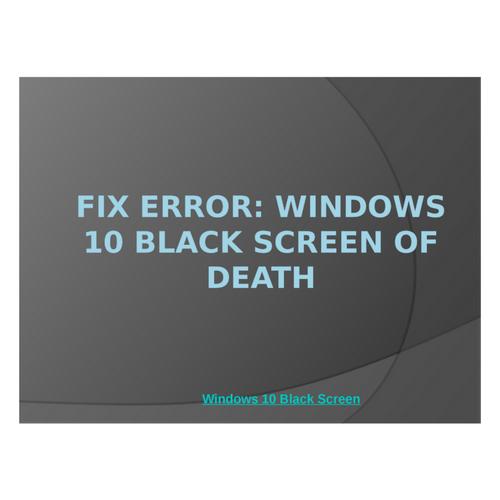 Fix Error : Windows 10 Black Screen of Death