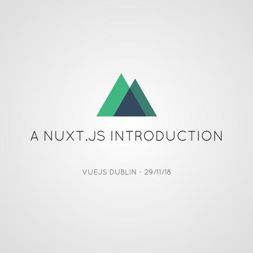 Nuxt js - An Introduction (VueJS Dublin 2018)