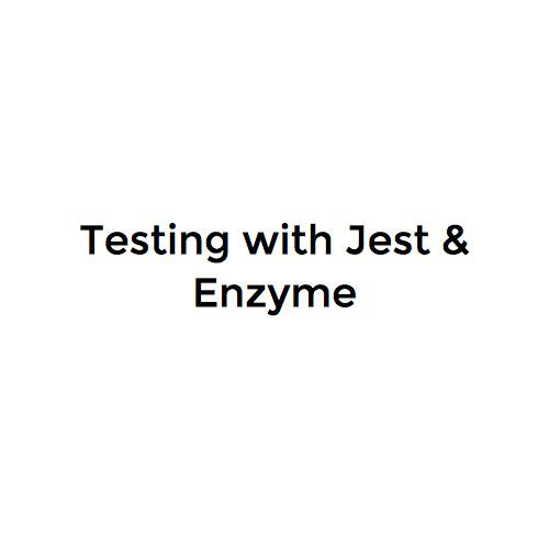 Testing with Jest & Enzyme
