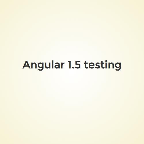 Angular 1 5 testing