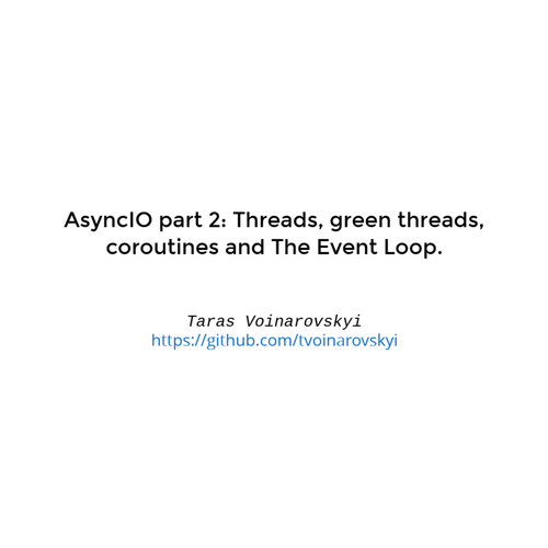 AsyncIO part 2: Threads, green threads, couroutins and The Event Loop