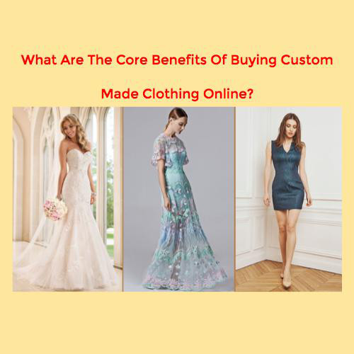 What Are The Core Benefits Of Buying Custom Made Clothing