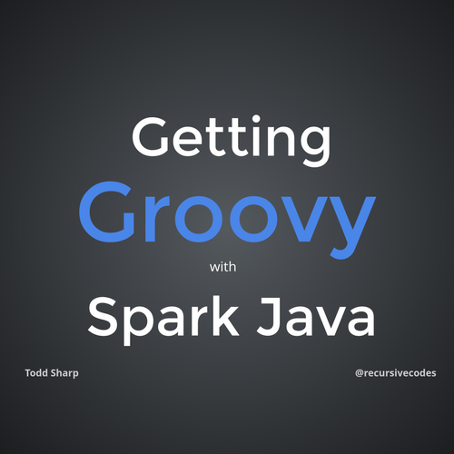 Getting Groovy with Spark Java