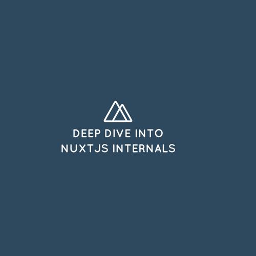 Deep Dive into Nuxt js internals
