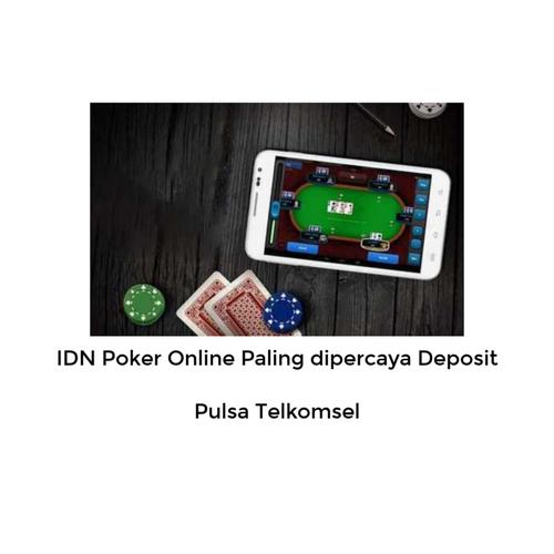 Idn Poker Online Paling Dipercaya Deposit Pulsa