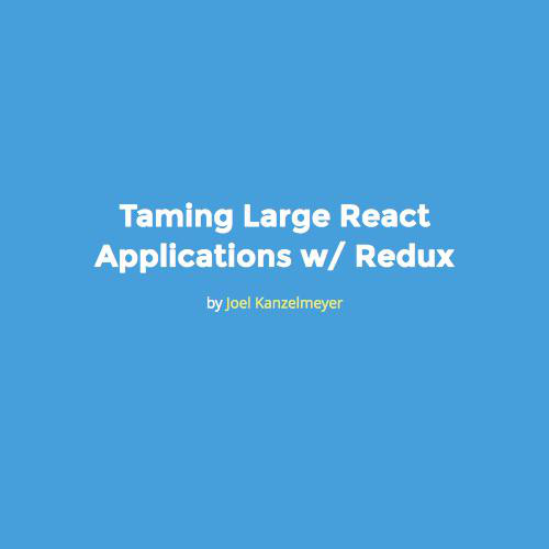 Taming Large React Applications w/ Redux